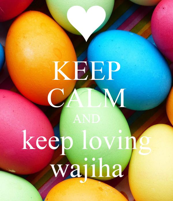 KEEP CALM AND keep loving wajiha