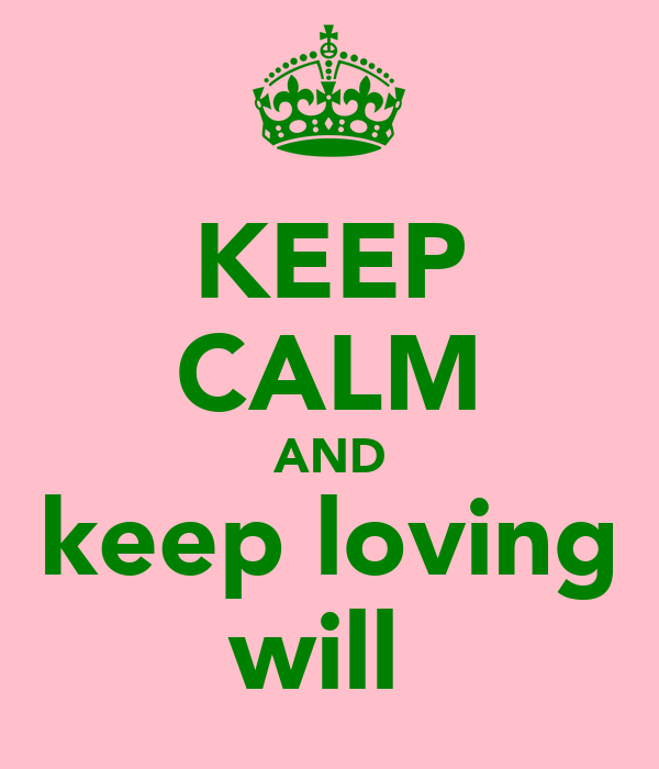 KEEP CALM AND keep loving will