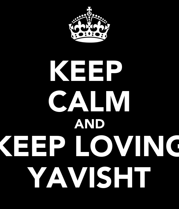 KEEP  CALM AND KEEP LOVING YAVISHT