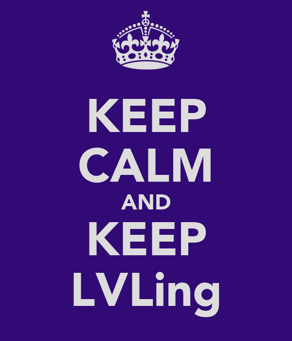 KEEP CALM AND KEEP LVLing