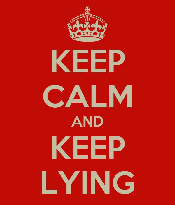 KEEP CALM AND KEEP LYING