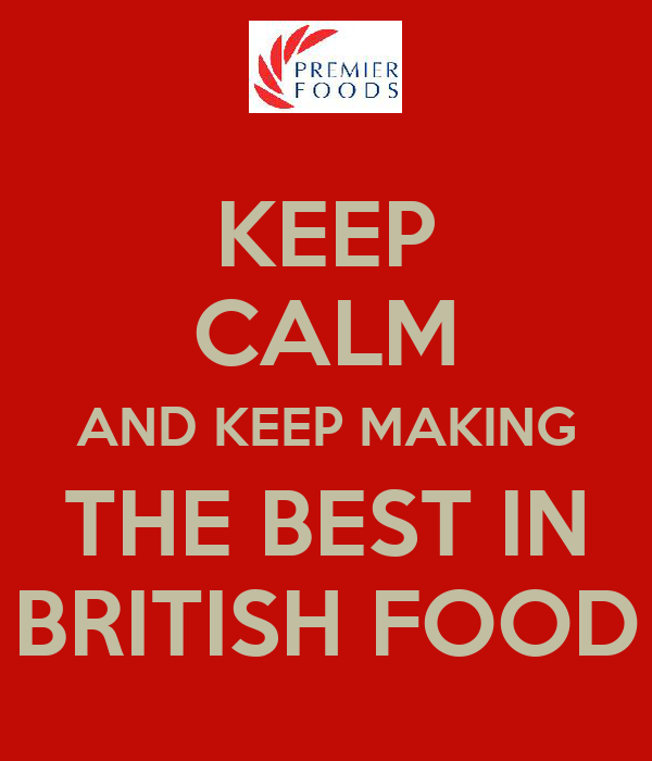 KEEP CALM AND KEEP MAKING THE BEST IN BRITISH FOOD
