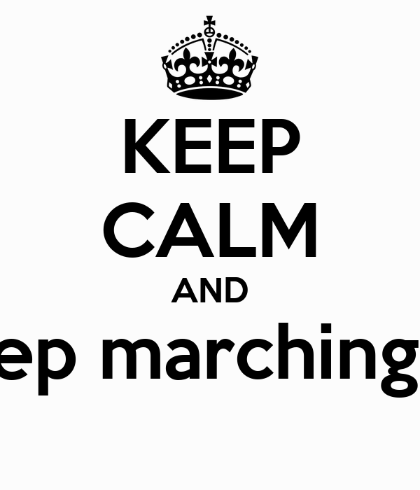KEEP CALM AND Keep marching on