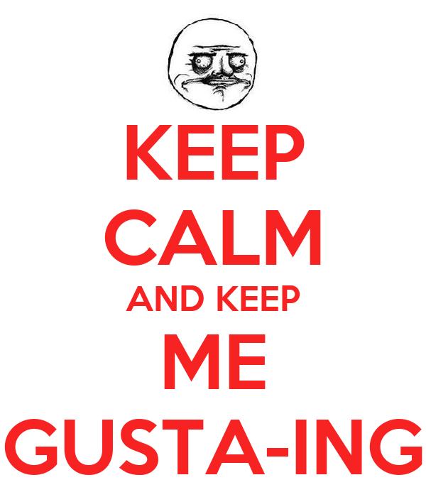 KEEP CALM AND KEEP ME GUSTA-ING
