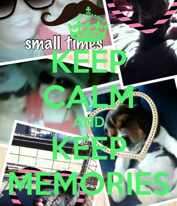 KEEP CALM AND KEEP MEMORIES