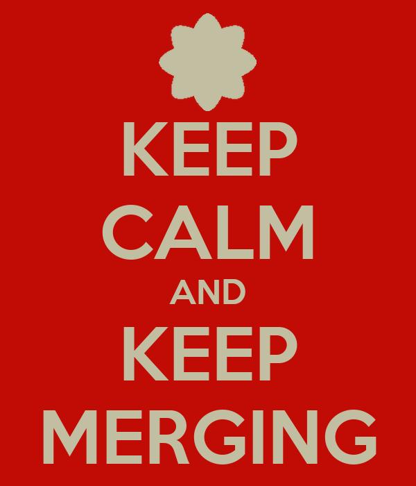 KEEP CALM AND KEEP MERGING