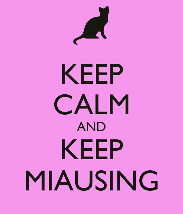 KEEP CALM AND KEEP MIAUSING