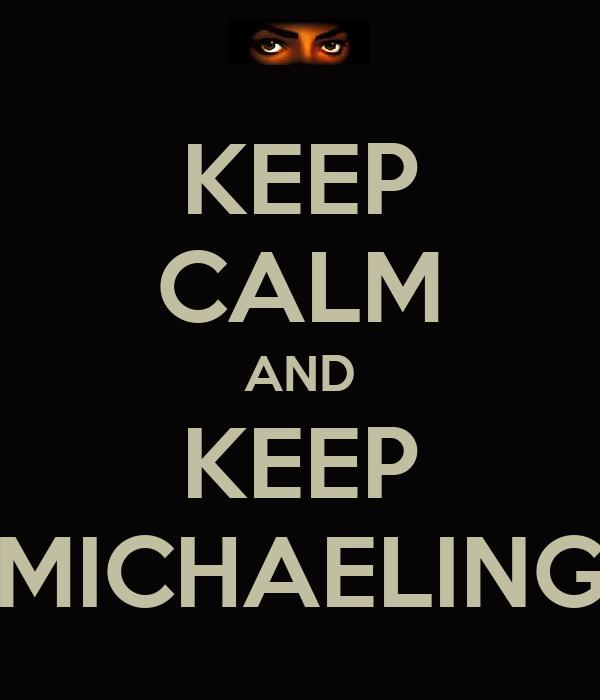 KEEP CALM AND KEEP MICHAELING