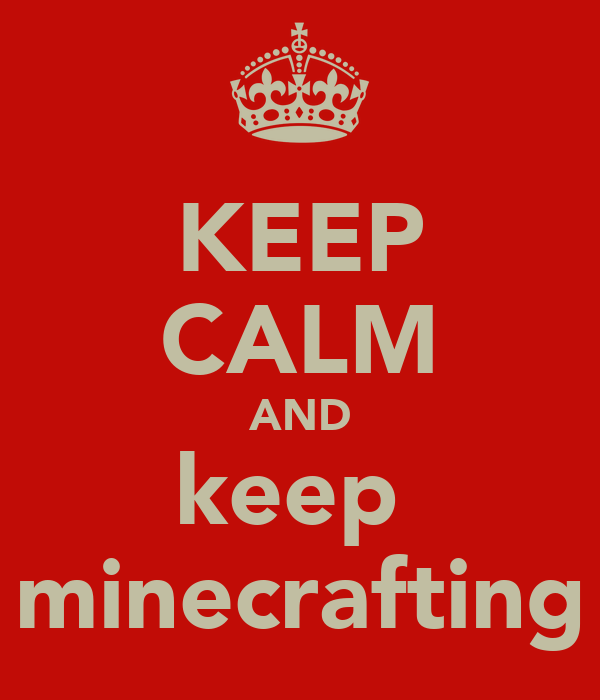 KEEP CALM AND keep  minecrafting