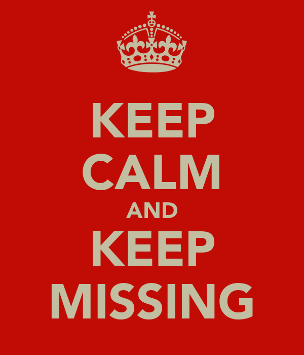 KEEP CALM AND KEEP MISSING