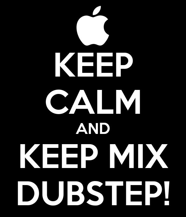 KEEP CALM AND KEEP MIX DUBSTEP!