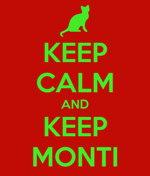 KEEP CALM AND KEEP MONTI