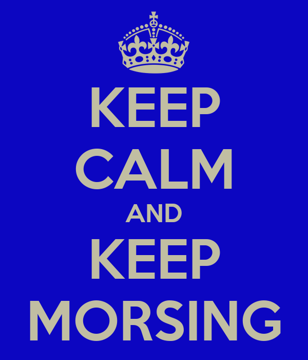 KEEP CALM AND KEEP MORSING
