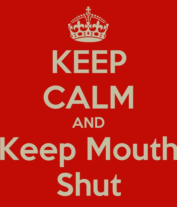 KEEP CALM AND Keep Mouth Shut
