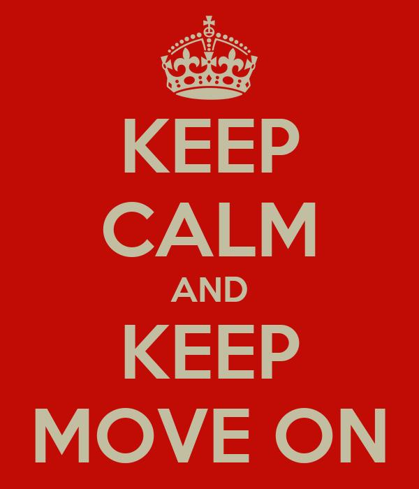 KEEP CALM AND KEEP MOVE ON