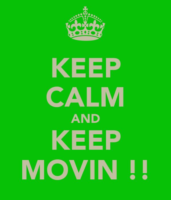 KEEP CALM AND KEEP MOVIN !!