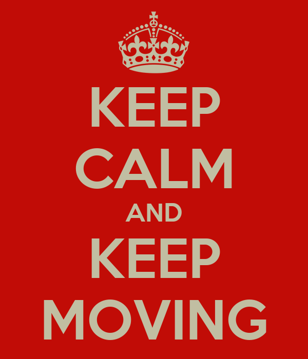KEEP CALM AND KEEP MOVING