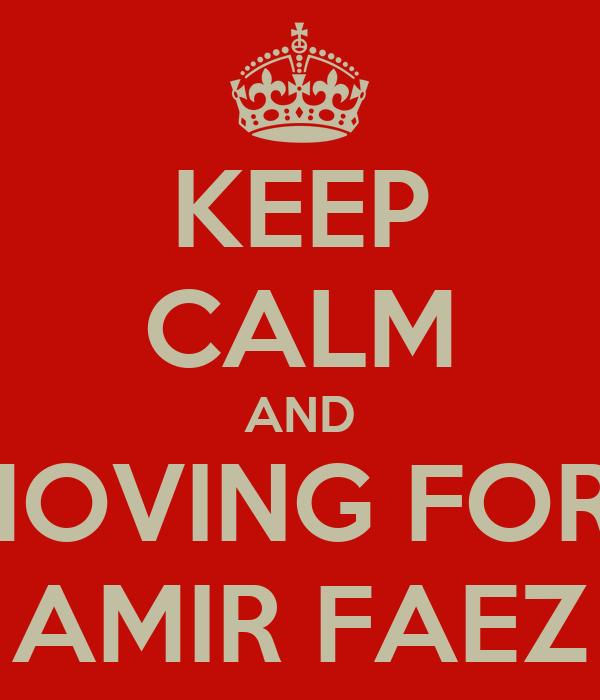 KEEP CALM AND KEEP MOVING FORWARD AMIR FAEZ
