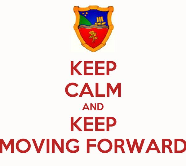 KEEP CALM AND KEEP MOVING FORWARD