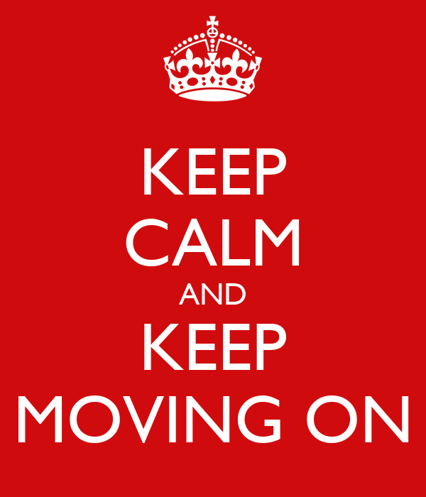 KEEP CALM AND KEEP MOVING ON