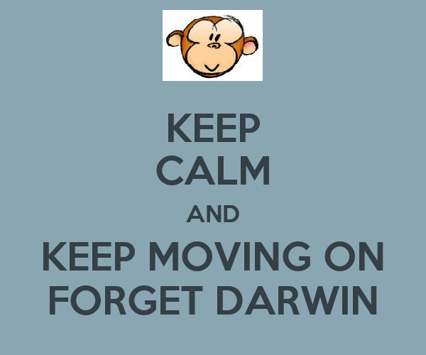 KEEP CALM AND KEEP MOVING ON FORGET DARWIN