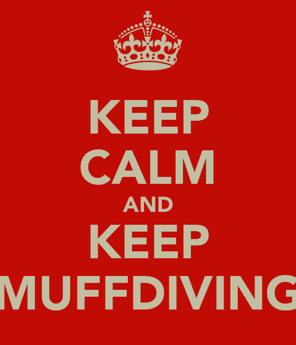 KEEP CALM AND KEEP MUFFDIVING