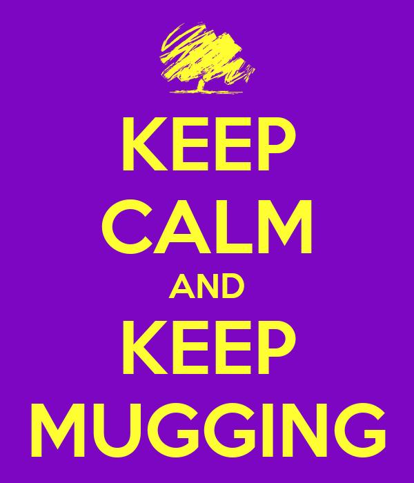 KEEP CALM AND KEEP MUGGING