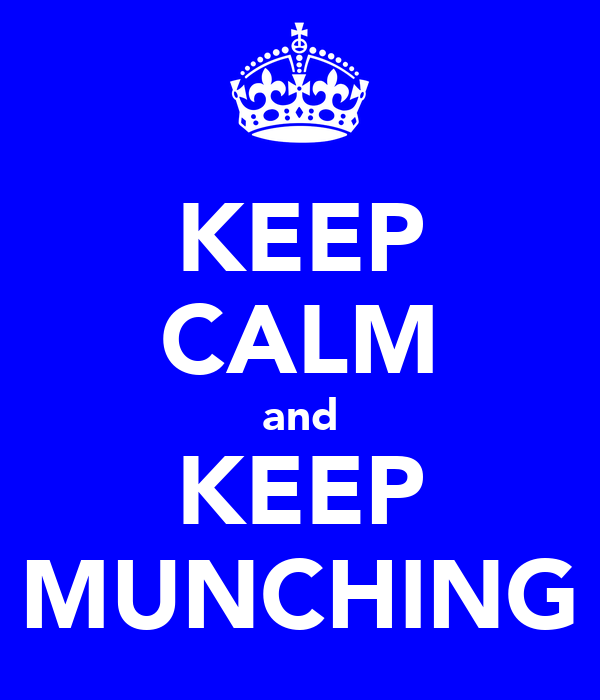 KEEP CALM and KEEP MUNCHING