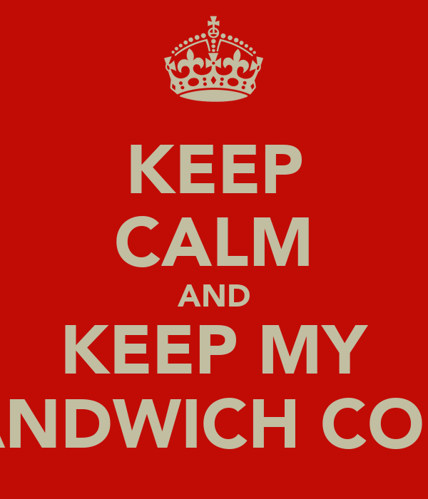 KEEP CALM AND KEEP MY SANDWICH COLD