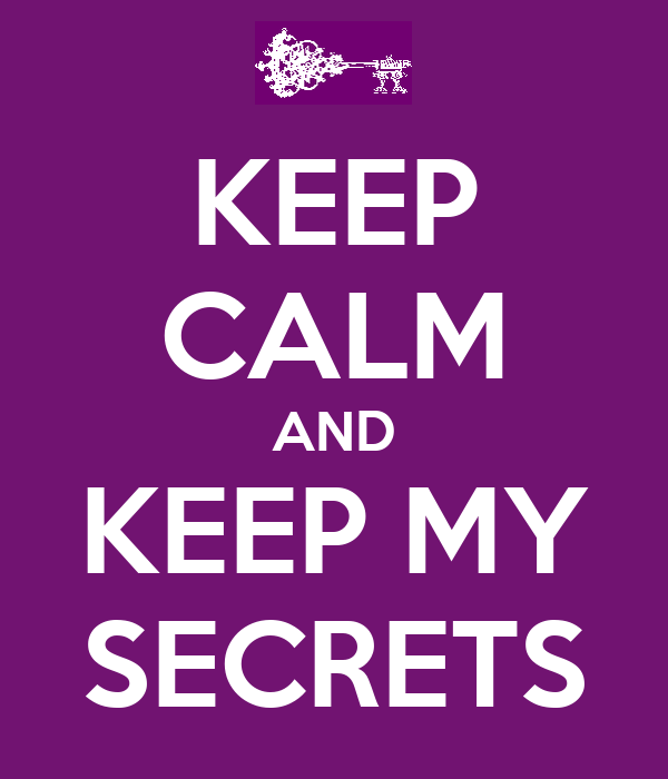 KEEP CALM AND KEEP MY SECRETS