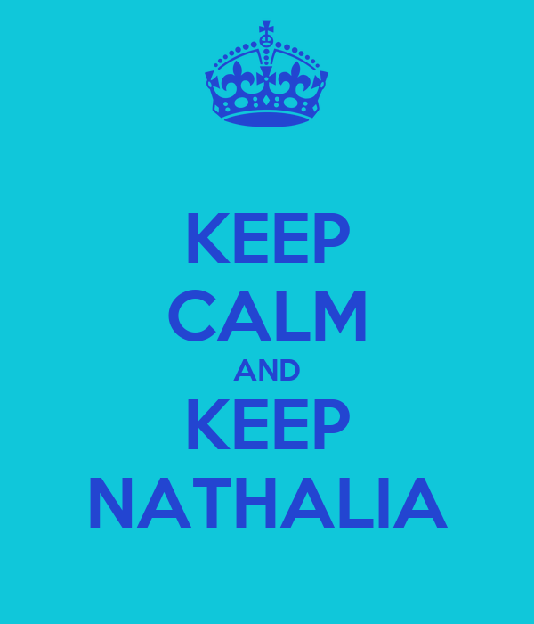 KEEP CALM AND KEEP NATHALIA