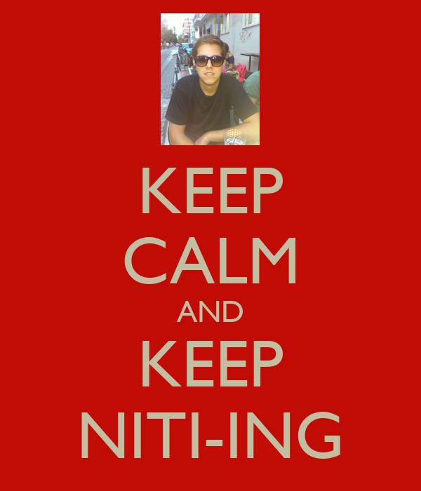 KEEP CALM AND KEEP NITI-ING