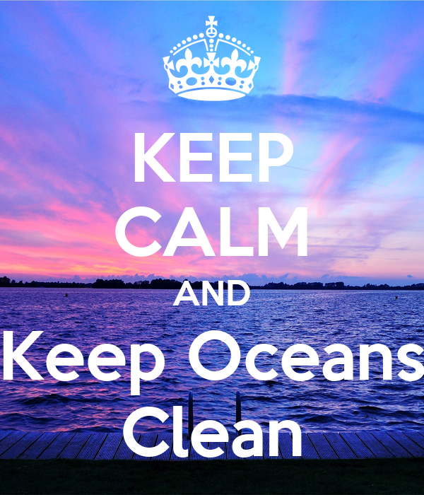KEEP CALM AND Keep Oceans Clean