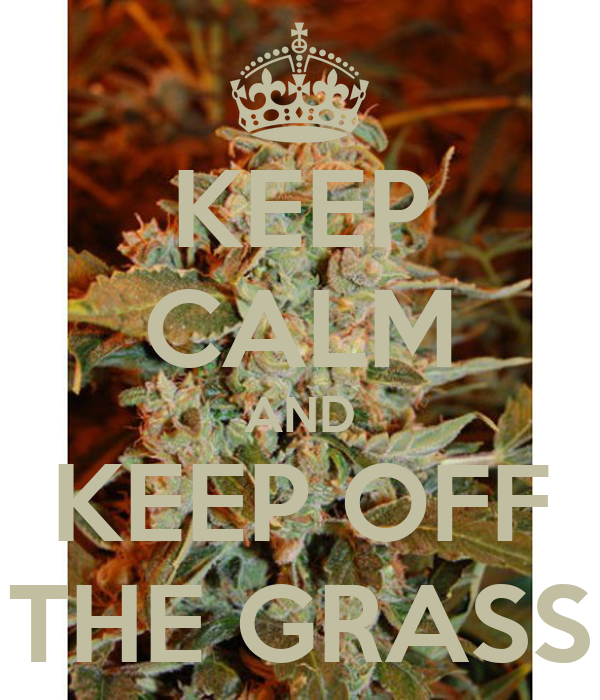 KEEP CALM AND KEEP OFF THE GRASS