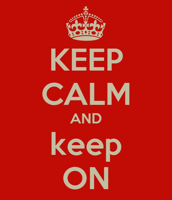 KEEP CALM AND keep ON