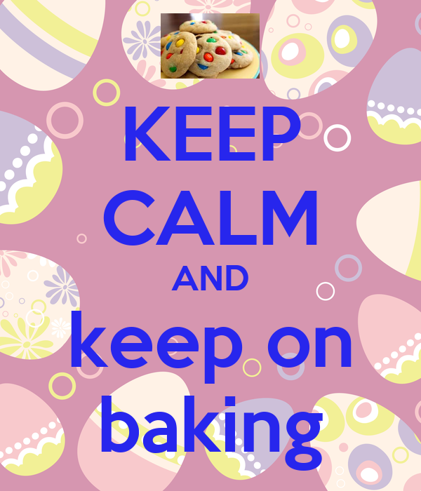KEEP CALM AND keep on baking