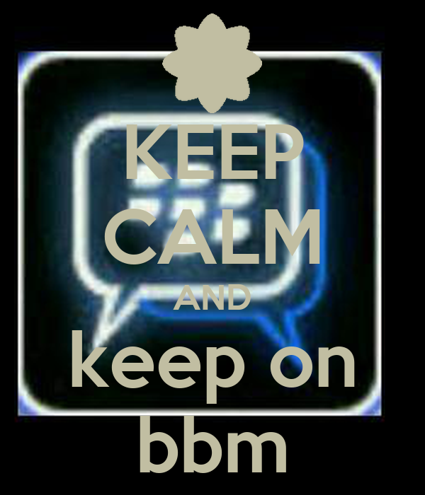 KEEP CALM AND keep on bbm