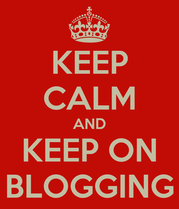 KEEP CALM AND KEEP ON BLOGGING