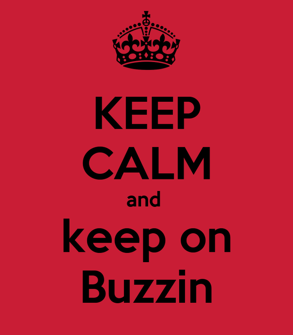 KEEP CALM and  keep on Buzzin