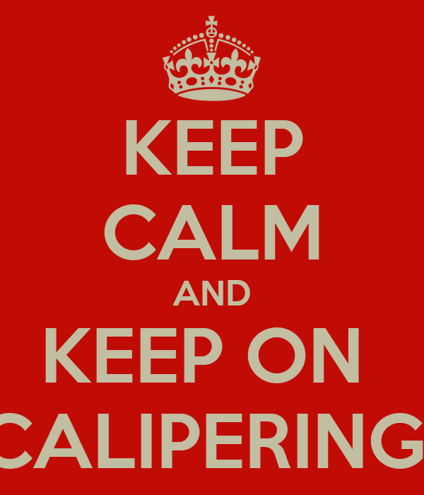 KEEP CALM AND KEEP ON  CALIPERING