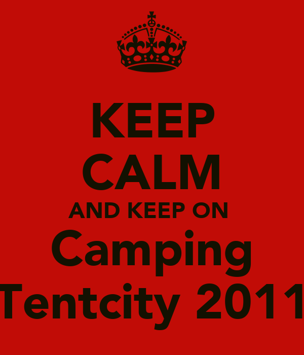 KEEP CALM AND KEEP ON  Camping Tentcity 2011