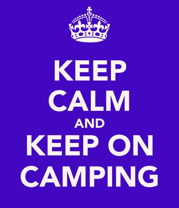 KEEP CALM AND KEEP ON CAMPING