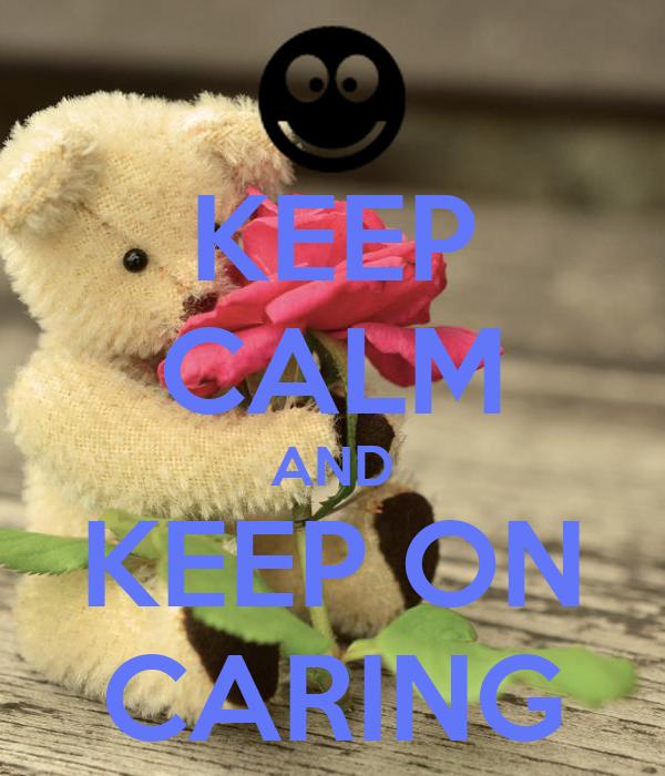 KEEP CALM AND KEEP ON CARING