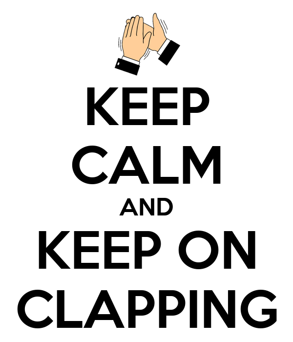 KEEP CALM AND KEEP ON CLAPPING