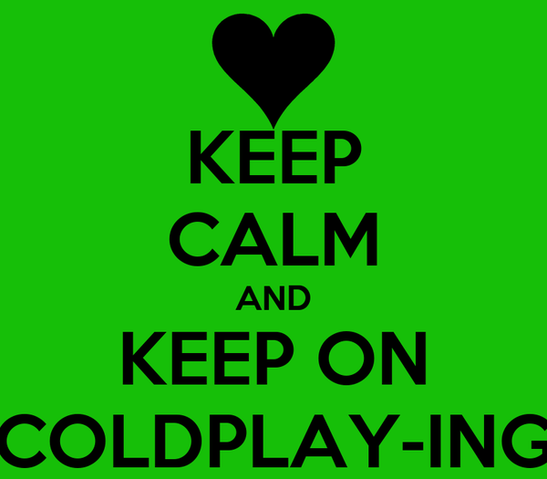 KEEP CALM AND KEEP ON COLDPLAY-ING
