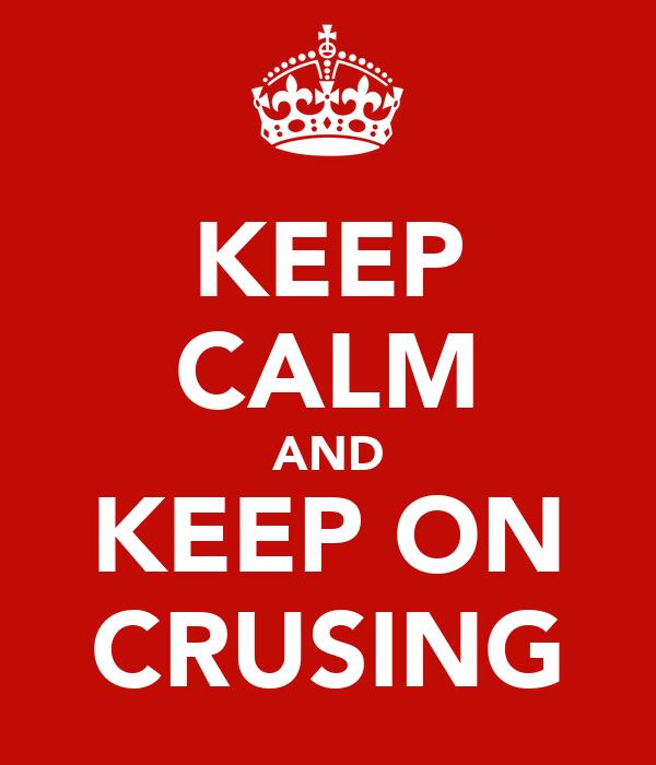 KEEP CALM AND KEEP ON CRUSING