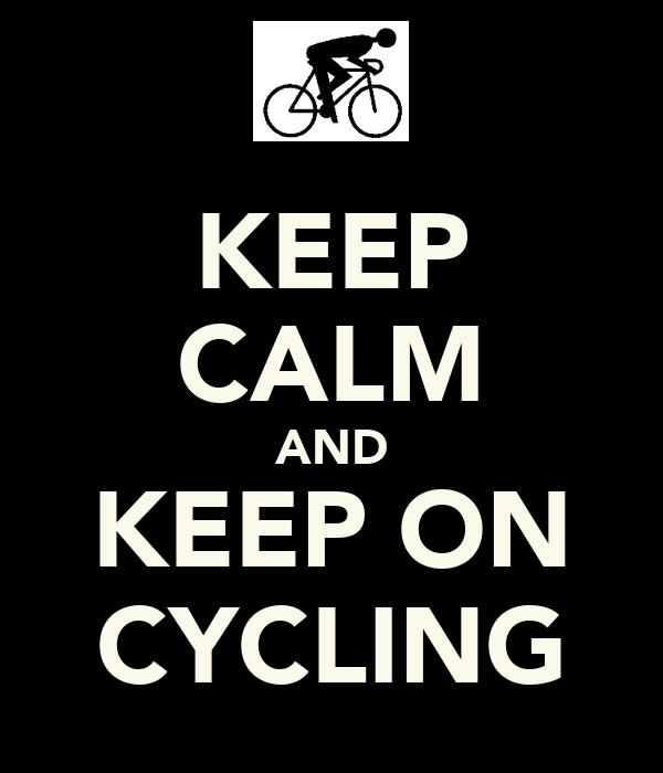 KEEP CALM AND KEEP ON CYCLING