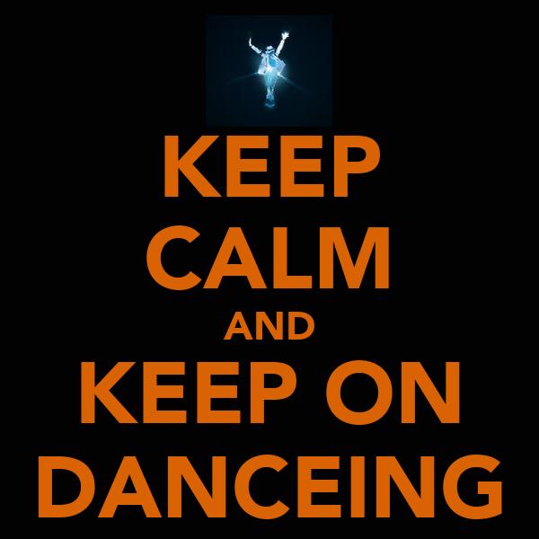 KEEP CALM AND KEEP ON DANCEING