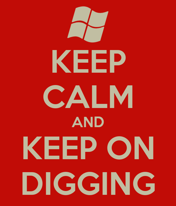 KEEP CALM AND KEEP ON DIGGING