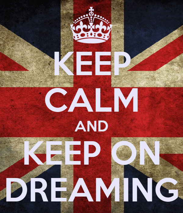 KEEP CALM AND KEEP ON DREAMING